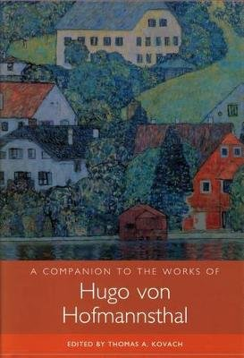 A Companion to the Works of Hugo Von Hofmannsthal (Paperback): Thomas A Kovach
