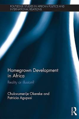 Homegrown Development in Africa - Reality or illusion? (Electronic book text): Chukwumerije Okereke, Patricia Agupusi