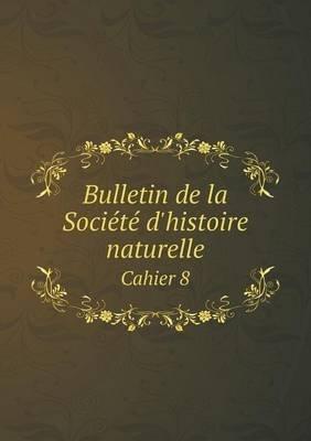 Bulletin de La Societe D'Histoire Naturelle Cahier 8 (French, Paperback): Departement De La Moselle