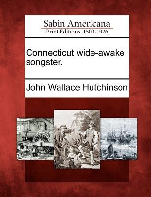 Connecticut Wide-Awake Songster. (Paperback): John Wallace Hutchinson