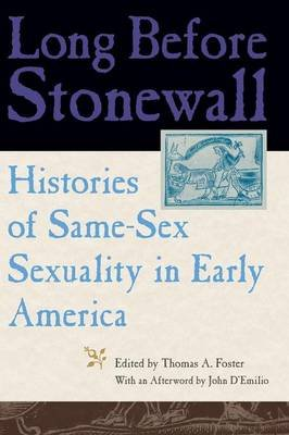 Long Before Stonewall - Histories of Same-Sex Sexuality in Early America (Paperback): Thomas A. Foster