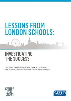 Lessons from London Schools - Investigating the Success (Paperback): Sam Baars, Eleanor Bernades, Alex Elwick