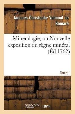 Mineralogie, Ou Nouvelle Exposition Du Regne Mineral. Tome 1 (French, Paperback): Jacques Christophe Valmont De Bomare