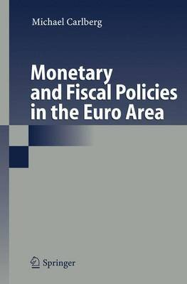 Monetary and Fiscal Policies in the Euro Area (Paperback, 1st ed. Softcover of orig. ed. 2006): Michael Carlberg