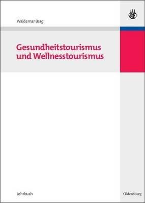 Gesundheitstourismus Und Wellnesstourismus (German, Electronic book text): Waldemar Berg