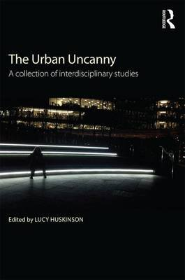 The Urban Uncanny - A collection of interdisciplinary studies (Hardcover): Lucy Huskinson