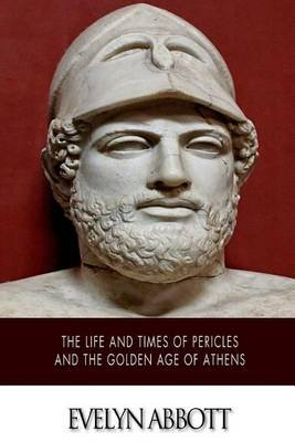 The Life and Times of Pericles and the Golden Age of Athens (Paperback): Evelyn Abbott