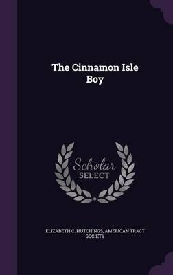 The Cinnamon Isle Boy (Hardcover): Elizabeth C Hutchings