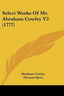 Select Works of Mr. Abraham Cowley V2 (1777) (Paperback): Abraham Cowley