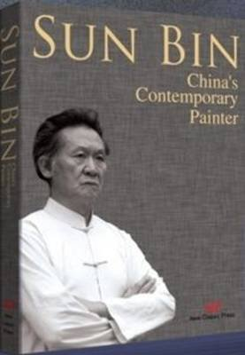 Sun Bin - China's Contemporary Painter (Hardcover): Sun Bin