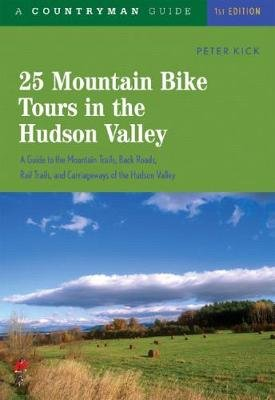 25 Mountain Bike Tours in the Hudson Valley (Paperback): Peter Kick