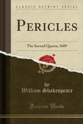 Pericles - The Second Quarto, 1609 (Classic Reprint) (Paperback): William Shakespeare