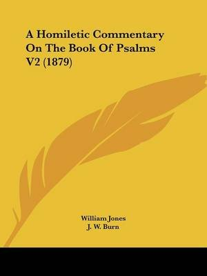 A Homiletic Commentary On The Book Of Psalms V2 (1879) (Paperback): William Jones, J. W. Burn, George Barlow