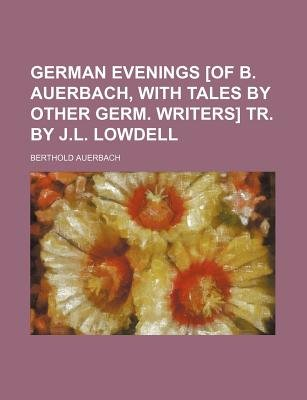 German Evenings [Of B. Auerbach, with Tales by Other Germ. Writers] Tr. by J.L. Lowdell (Paperback): Berthold Auerbach