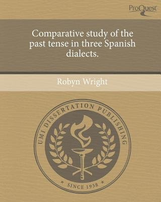 Comparative Study of the Past Tense in Three Spanish Dialects (English, Spanish, Paperback): Robyn Wright