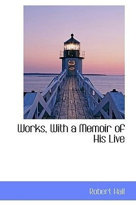 Works, with a Memoir of His Live (Hardcover): Robert Hall