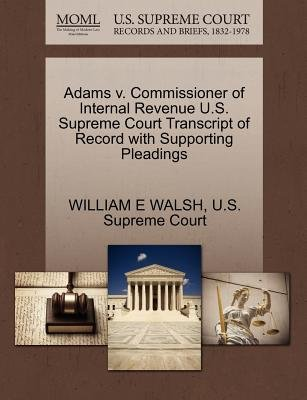 Adams V. Commissioner of Internal Revenue U.S. Supreme Court Transcript of Record with Supporting Pleadings (Paperback):...