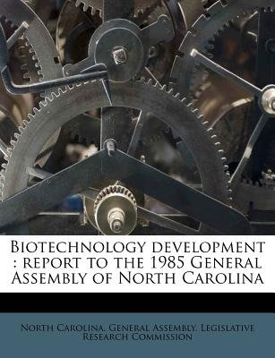 Biotechnology Development - Report to the 1985 General Assembly of North Carolina (Paperback): North Carolina General Assembly...