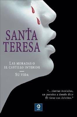 Santa Teresa - Las Moradas O el Castillo Interior/Su Vida (Spanish, Hardcover): Alberto C Campos