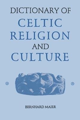 Dictionary of Celtic Religion and Culture (Paperback, New edition): Bernhard Maier
