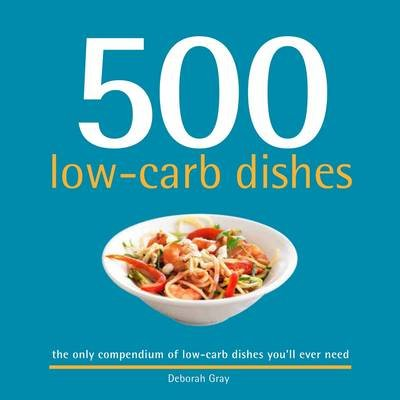 500 Low-Carb Dishes (Paperback): Deborah Gray