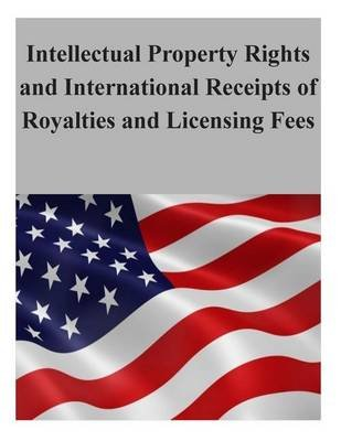 Intellectual Property Rights and International Receipts of Royalties and Licensing Fees (Paperback): U S International Trade...