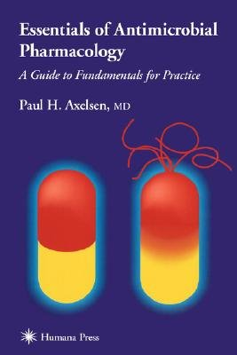 Essentials of antimicrobial pharmacology - A Guide to Fundamentals for Practice (Hardcover, 2002 ed.): Paul H. Axelsen