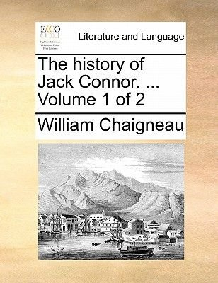 The History of Jack Connor. ... Volume 1 of 2 (Paperback): William Chaigneau