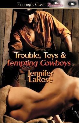 Trouble, Toys & Tempting Cowboys (Paperback): Jennifer Larose