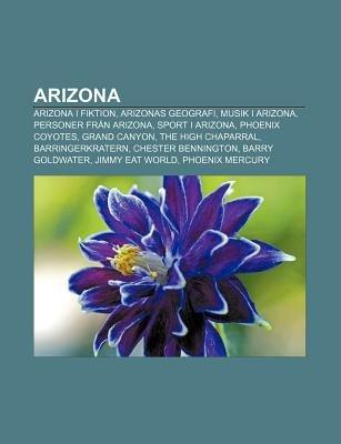 Arizona - Arizona I Fiktion, Arizonas Geografi, Musik I Arizona, Personer Fran Arizona, Sport I Arizona, Phoenix Coyotes, Grand...