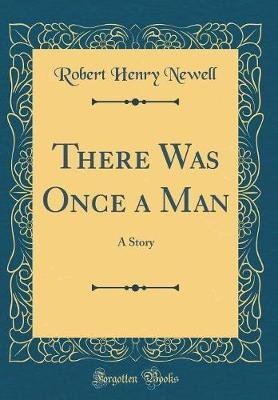 There Was Once a Man - A Story (Classic Reprint) (Hardcover): Robert Henry Newell