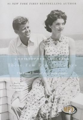 These Few Precious Days - The Final Year of Jack with Jackie (MP3 format, CD): Christopher Andersen