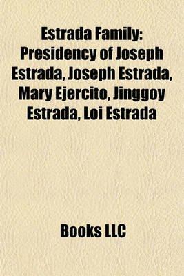 Estrada Family - Presidency of Joseph Estrada, Joseph Estrada, Mary Ejercito, Jinggoy Estrada, Loi Estrada (Paperback): Books...