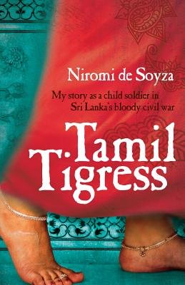Tamil Tigress - My Story as a Child Soldier in Sri Lanka's Bloody Civil War (Paperback): Niromi de Soyza