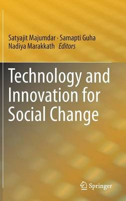 Technology and Innovation for Social Change (Hardcover, 2015 ed.): Satyajit Majumdar, Samapti Guha, Nadiya Marakkath