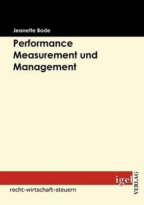 Performance Measurement Und Management (German, Paperback): Jeanette Bode