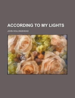 According to My Lights (Paperback): John Hollingshead