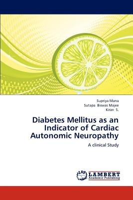 Diabetes Mellitus as an Indicator of Cardiac Autonomic Neuropathy (Paperback): Supriya Mana, Sutapa Biswas Majee, Kiran S