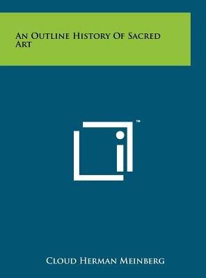 An Outline History of Sacred Art (Hardcover): Cloud Herman Meinberg