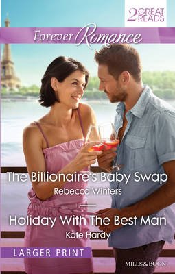 The BILLIONAIRE'S BABY SWAP/HOLIDAY WITH THE BEST MAN (Paperback): Kate Hardy