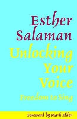 Unlocking Your Voice - Freedom to Sing (Paperback, 2nd Revised edition): Esther Salaman