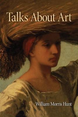 Talks about Art (Paperback): William Morris Hunt