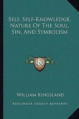 Self, Self-Knowledge, Nature of the Soul, Sin, and Symbolism (Paperback): William Kingsland