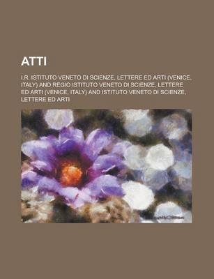 Atti (Paperback): Us Government, I R Istituto Veneto Di Scienze