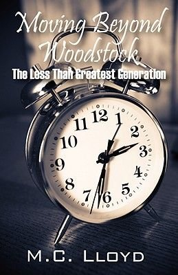 Moving Beyond Woodstock - The Less Than Greatest Generation (Paperback): M C Lloyd