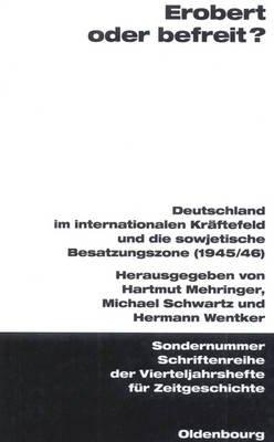 Erobert Oder Befreit? - Deutschland Im Internationalen Kraftefeld Und Die Sowjetische Besatzungszone (1945/46) (German,...