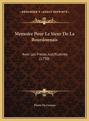 Memoire Pour Le Sieur de La Bourdonnais Memoire Pour Le Sieur de La Bourdonnais - Avec Les Pieces Justificatives (1750) Avec...