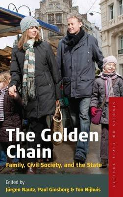 The Golden Chain - Family, Civil Society and the State (Hardcover): Jurgen Nautz, Paul Ginsborg, Ton Nijhuis