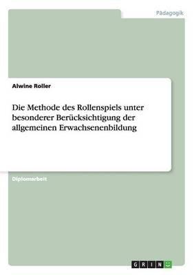 Die Methode Des Rollenspiels Unter Besonderer Berucksichtigung Der Allgemeinen Erwachsenenbildung (German, Paperback): Alwine...