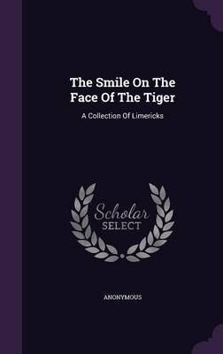 The Smile on the Face of the Tiger - A Collection of Limericks (Hardcover): Anonymous
